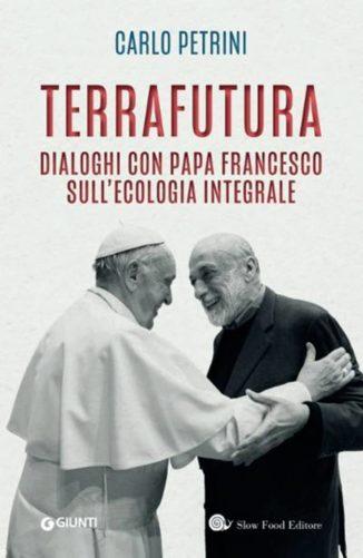 Terrafutura, libro di Petrini e Bergoglio sul nuovo mondo 1