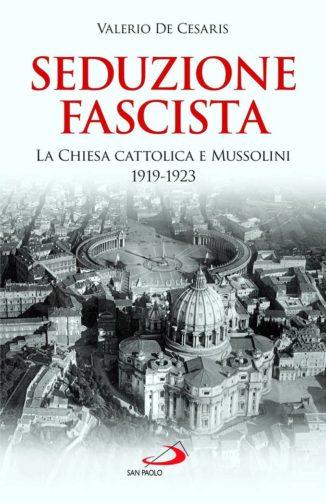 Seduzione fascista, come Mussolini ottenne l'appoggio vaticano nel '19-23